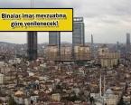 İstanbul'da 30 bin yapı dönüştürülecek!
