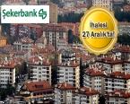 Şekerbank 52 ildeki 244 gayrimenkulünü satıyor!
