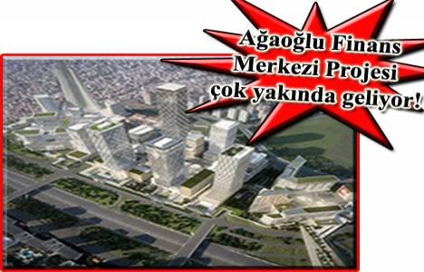 Ağaoğlu İnşaat Finans Merkezi Projesi'ne ne zaman başlayacak?