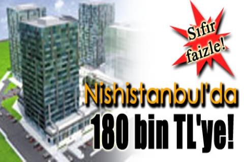 Nishistanbul'da 180 bin TL'ye!