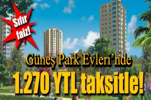 Güneş Park Evleri'nde 1.270 YTL taksitle!