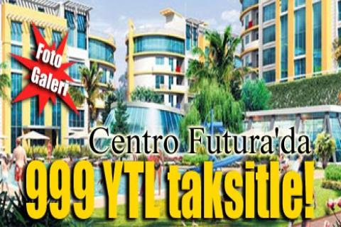 Centro Futura'da 999 YTL taksitle!