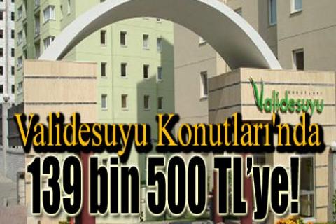 Validesuyu Konutları'nda 139 bin 500 TL'ye!