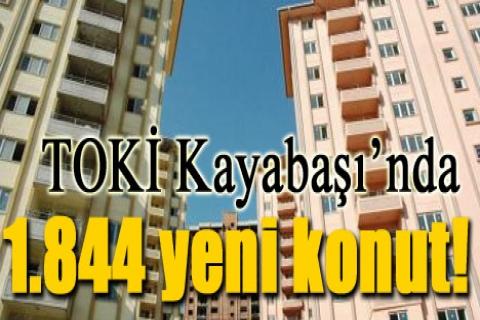 TOKİ Kayabaşı'na yeni 2 bin 732 konut!
