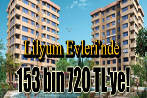 Lilyum Evleri'nde 153 bin 720 TL'ye!