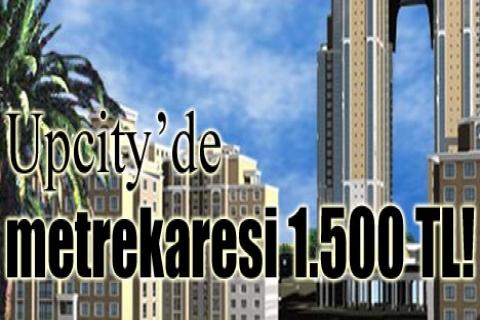<font color=red></font>Upcity'de metrekaresi 1.500 YTL