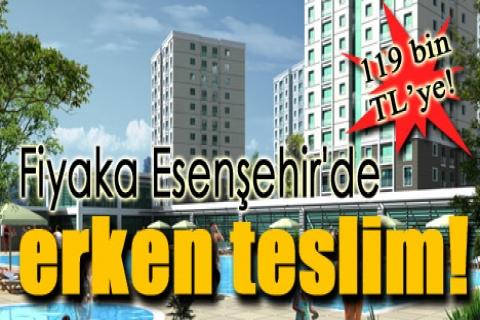 Fiyaka Esenşehir'de daireler 3 ay erken teslim!