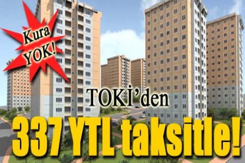 TOKİ'den <font color=red>334 YTL</font> taksitle! Kura yok!