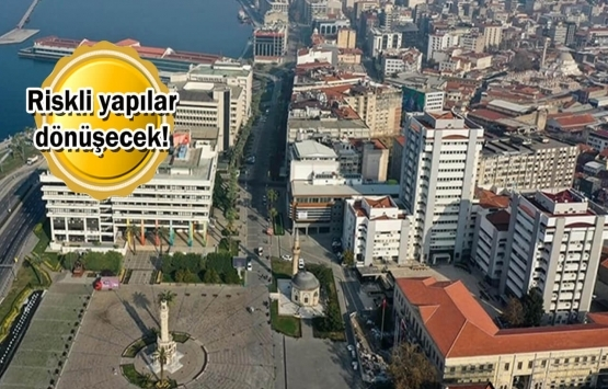 İzmir Konak'a kentsel dönüşüm müjdesi!