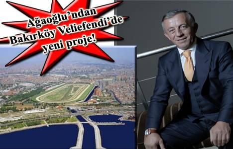 Ağaoğlu Veliefendi Projesi'nin temelini 2013 yılında atacak!