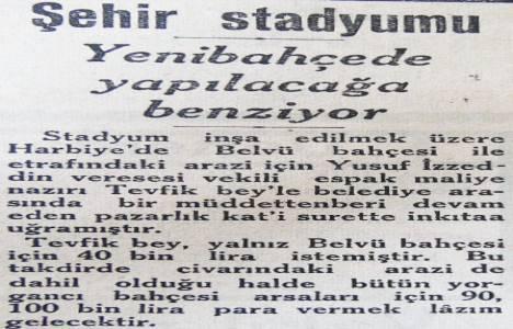 1932 yılında kurulacak stadyumun arazisi 100 bin liraymış!