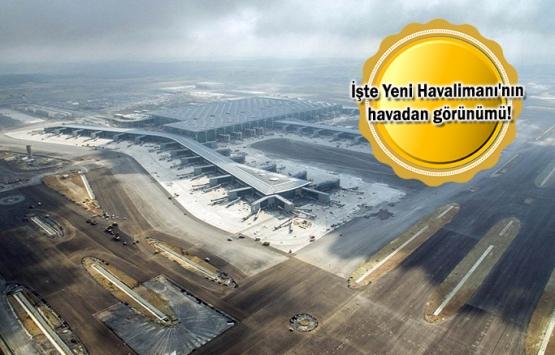 İstanbul Yeni Havalimanı'nın son hali görüntülendi!