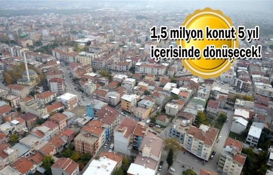 Türkiye'deki 6,7 milyon konut dönüşecek!