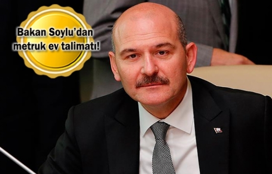 Süleyman Soylu: Sahipsiz metruk evleri yıkın!