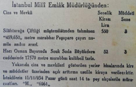 1934 yılında Silahtar Ağa Çiftliği'ne ait 459 dönüm arazi 550 liraya kiraya verilecekmiş!