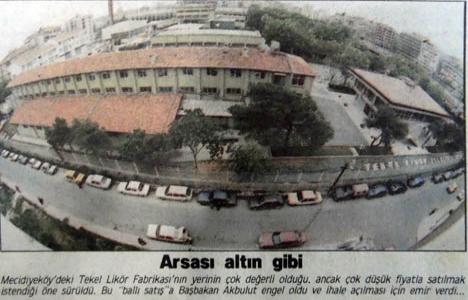 1990 yılında Mecidiyeköy'deki Likör Fabrikası'nın arsası ihalesiz satılmak istenmiş!