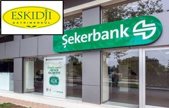 Eskidji, Şekerbank'ın 251 gayrimenkulünü satıyor!