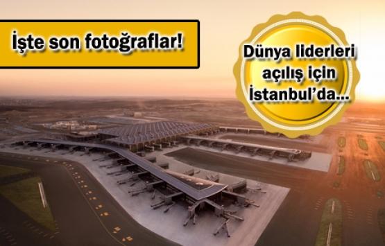 İstanbul Yeni Havalimanı açılışına saatler kaldı!