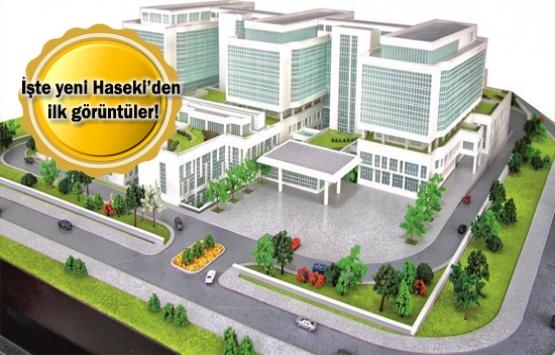 Yeni Haseki Devlet Hastanesi Haziran'da açılacak!