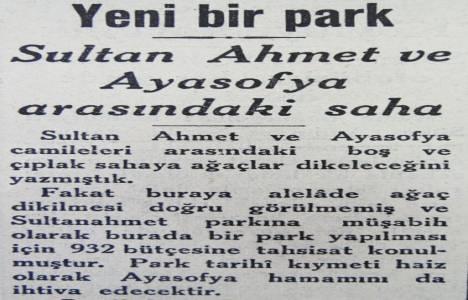 1932 yılında Sultanahmet ve Ayasofya arasına park yapılacakmış!