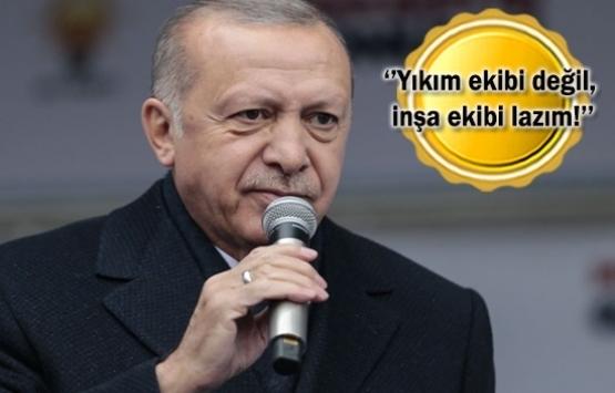 Cumhurbaşkanı Erdoğan: Biz yıkmaya değil inşa etmeye talibiz!