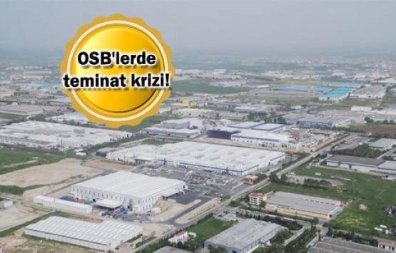OSB'lerde arsa satış bedellerine yüzde 25 sınırı nedeniyle teminatlar düştü!