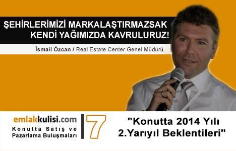 İsmail Özcan: Şehirlerimizi markalaştırmazsak kendi yağımızda kavruluruz!