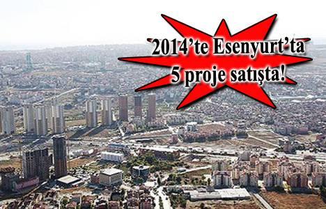 Esenyurt'ta 2014'te satışa çıkacak konut projeleri!