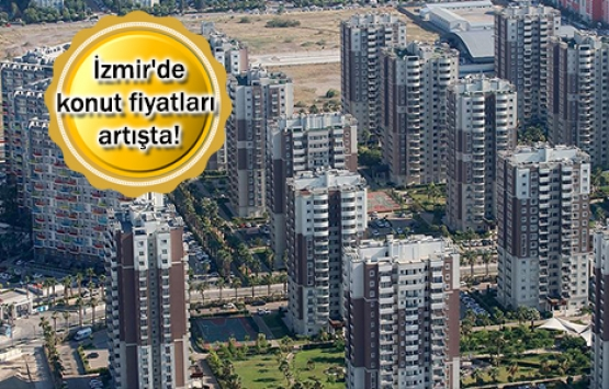Konut metrekare fiyat artışında İzmir, İstanbul'u geçti!