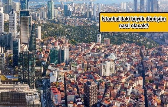 İstanbul Yenileniyor projesinin detayları belli oldu!