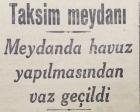 1930 yılında Taksim Meydanı'nda havuz yapılmasından vazgeçilmiş!