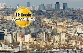 İstanbul'da 35 bin 117 bin konut dönüşüyor!