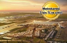 İstanbul Havalimanı emlak fiyatlarını yüzde 100 artırdı!