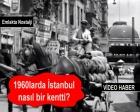 1960'lı yıllarda İstanbul mimarisi ve kent yaşamı!
