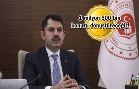 Murat Kurum'dan dönüşüm açıklaması!