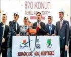 Ankara Mamak'ta 870 konutun temel atma töreni gerçekleşti!